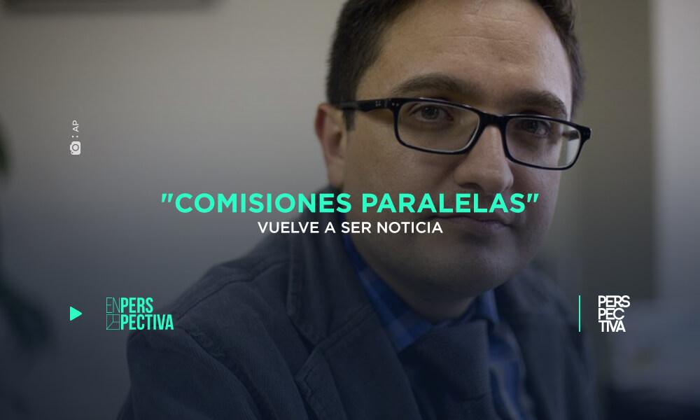 Comisiones Paralelas_ vuelve a ser noticia