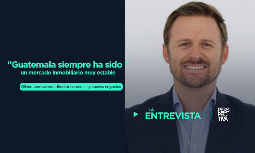 """""""Guatemala siempre ha sido un mercado inmobiliario muy estable"""""""