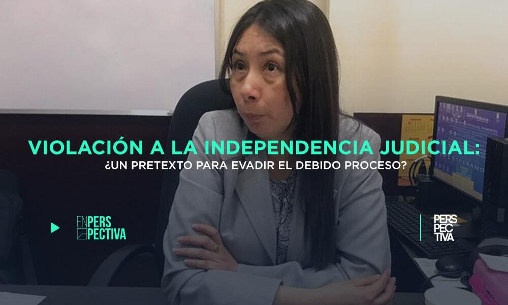 violación a la independencia judicial